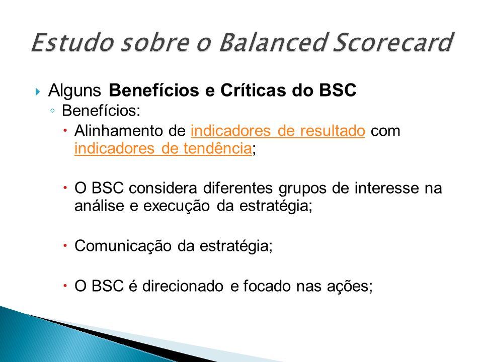 Alguns Benefícios e Críticas do BSC Benefícios: Alinhamento de indicadores de resultado com indicadores de tendência;indicadores de resultado indicado