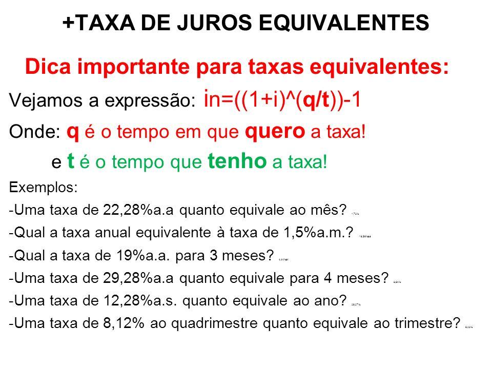 +TAXA DE JUROS EQUIVALENTES Dica importante para taxas equivalentes: Vejamos a expressão: i n=((1+i)^(q/t))-1 Onde: q é o tempo em que quero a taxa! e