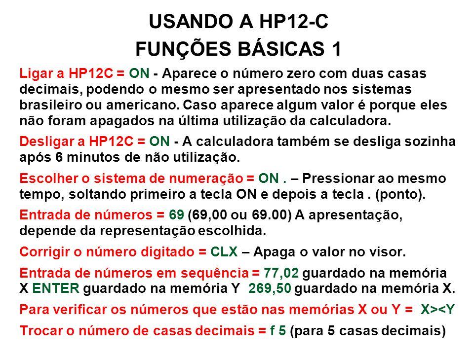 USANDO A HP12-C FUNÇÕES BÁSICAS 1 Ligar a HP12C = ON - Aparece o número zero com duas casas decimais, podendo o mesmo ser apresentado nos sistemas bra