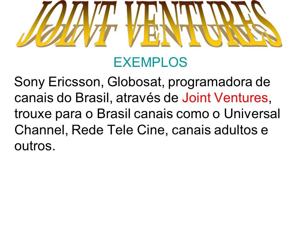EXEMPLOS Sony Ericsson, Globosat, programadora de canais do Brasil, através de Joint Ventures, trouxe para o Brasil canais como o Universal Channel, R