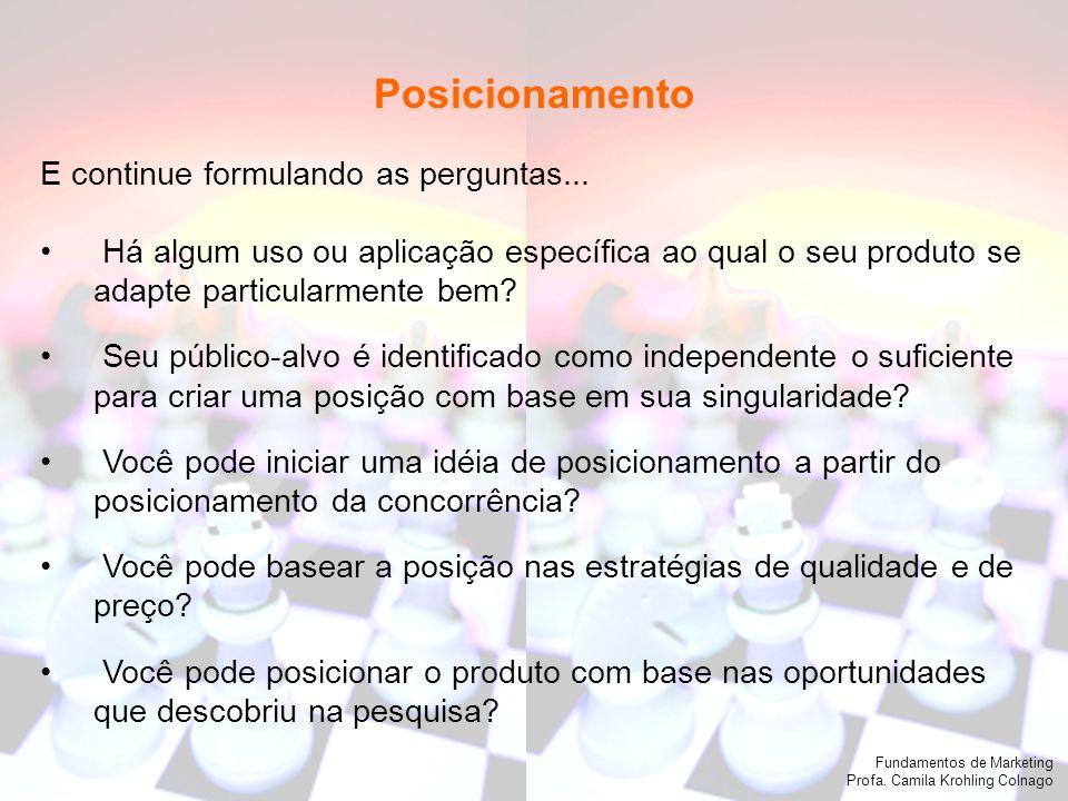 Fundamentos de Marketing Profa. Camila Krohling Colnago Fundamentos de Marketing Profa. Camila Krohling Colnago E continue formulando as perguntas...