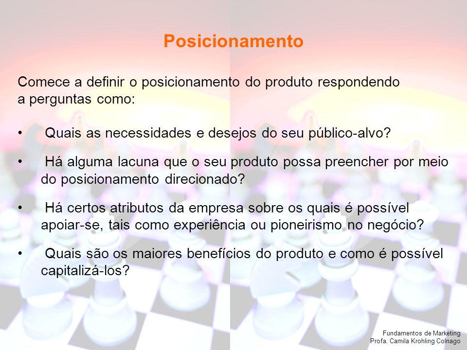 Fundamentos de Marketing Profa. Camila Krohling Colnago Fundamentos de Marketing Profa. Camila Krohling Colnago Comece a definir o posicionamento do p