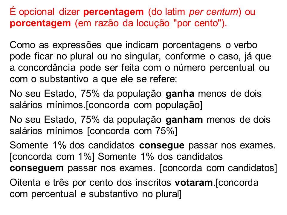 É opcional dizer percentagem (do latim per centum) ou porcentagem (em razão da locução
