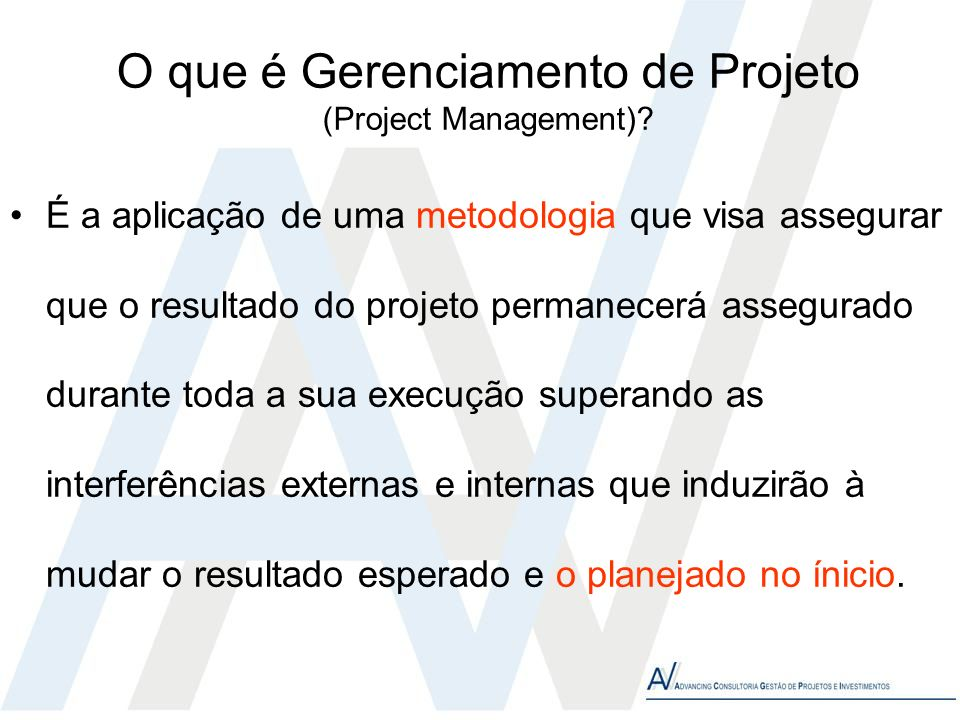 O que é Gerenciamento de Projeto (Project Management)? É a aplicação de uma metodologia que visa assegurar que o resultado do projeto permanecerá asse