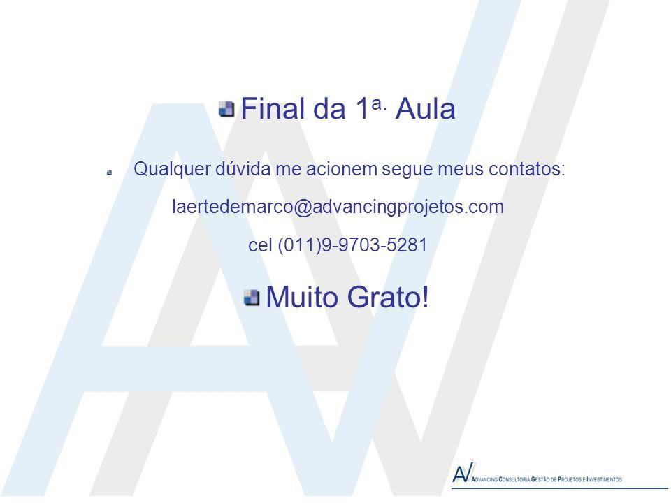 Final da 1 a. Aula Qualquer dúvida me acionem segue meus contatos: laertedemarco@advancingprojetos.com cel (011)9-9703-5281 Muito Grato!