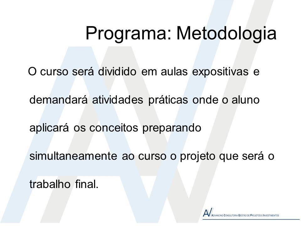 Programa: Metodologia O curso será dividido em aulas expositivas e demandará atividades práticas onde o aluno aplicará os conceitos preparando simulta