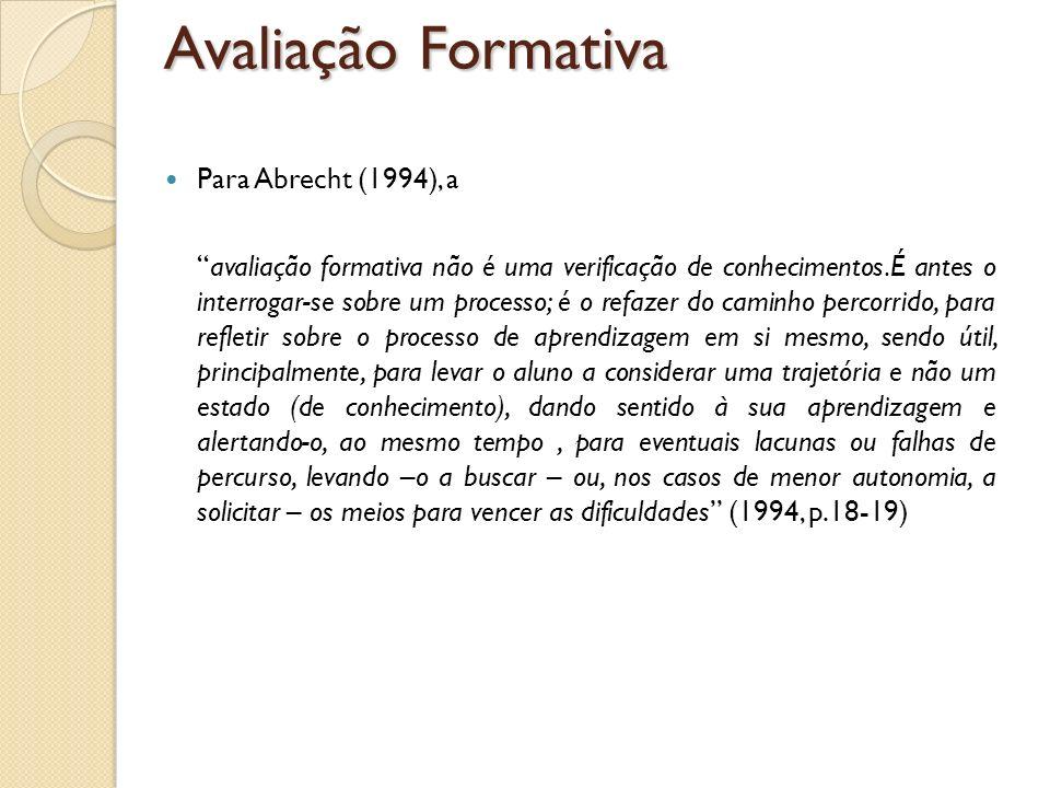 Para Abrecht (1994), a avaliação formativa não é uma verificação de conhecimentos.É antes o interrogar-se sobre um processo; é o refazer do caminho pe