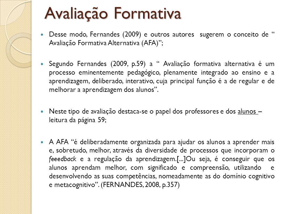 Desse modo, Fernandes (2009) e outros autores sugerem o conceito de Avaliação Formativa Alternativa (AFA); Segundo Fernandes (2009, p.59) a Avaliação