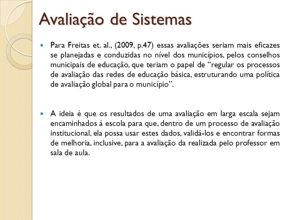 Para Freitas et. al., (2009, p.47) essas avaliações seriam mais eficazes se planejadas e conduzidas no nível dos municípios, pelos conselhos municipai