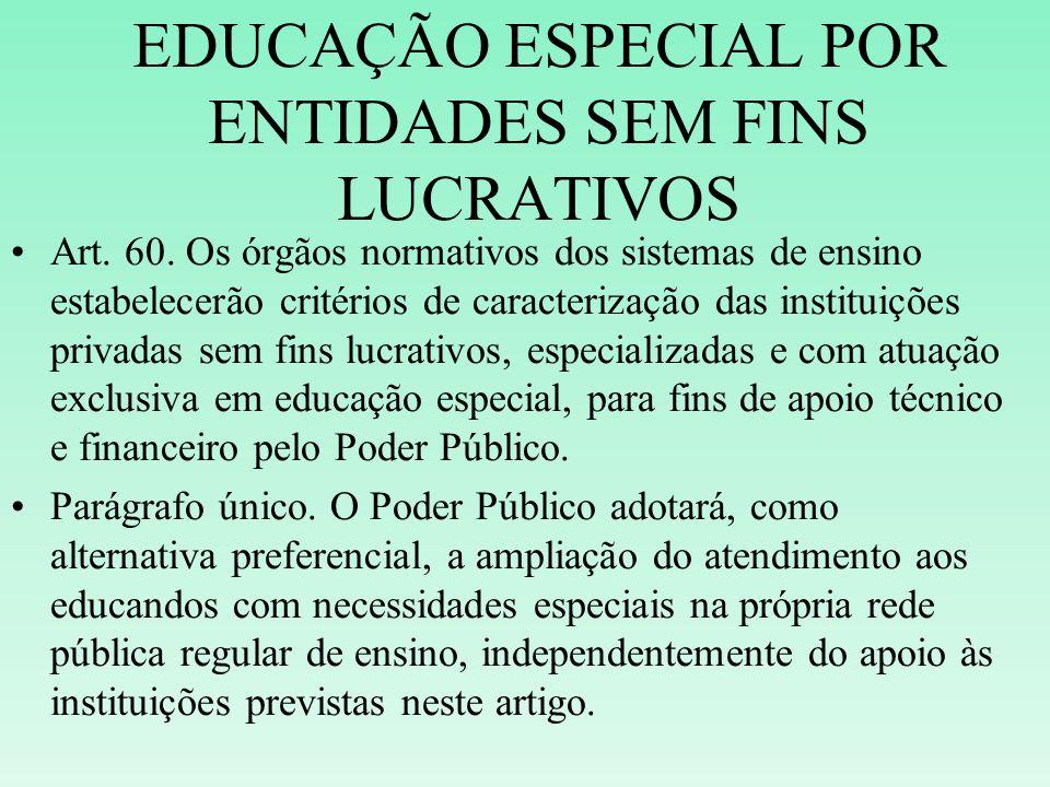 EDUCAÇÃO ESPECIAL POR ENTIDADES SEM FINS LUCRATIVOS Art. 60. Os órgãos normativos dos sistemas de ensino estabelecerão critérios de caracterização das