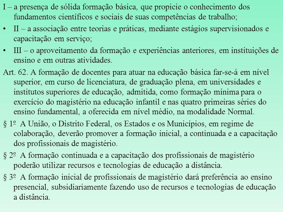 I – a presença de sólida formação básica, que propicie o conhecimento dos fundamentos científicos e sociais de suas competências de trabalho; II – a a