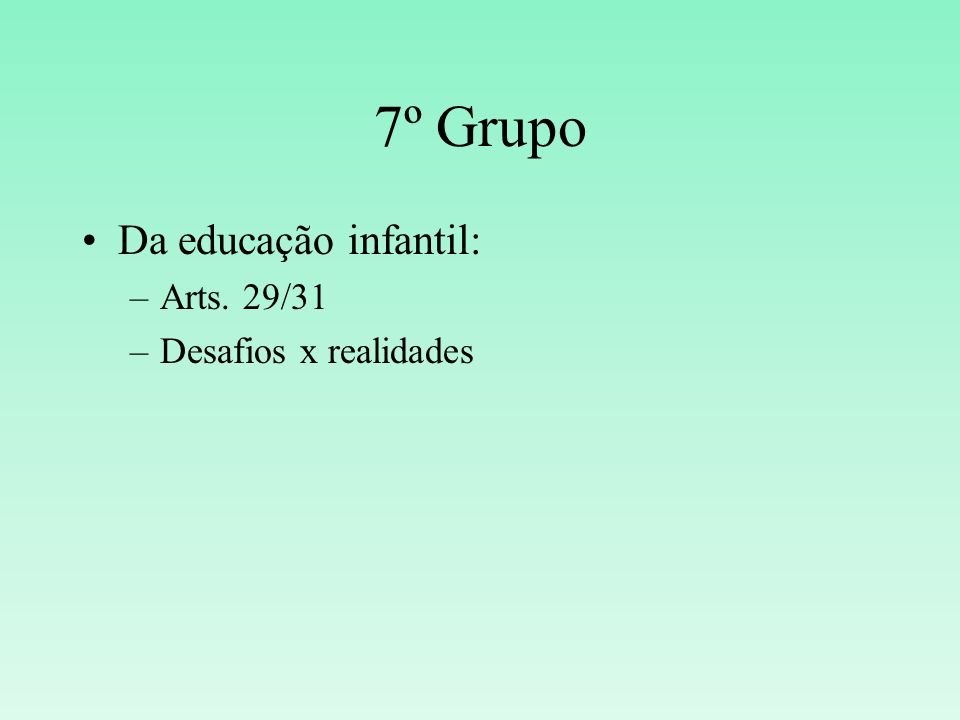 7º Grupo Da educação infantil: –Arts. 29/31 –Desafios x realidades