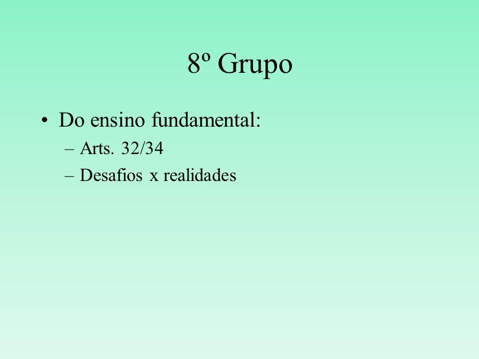 8º Grupo Do ensino fundamental: –Arts. 32/34 –Desafios x realidades