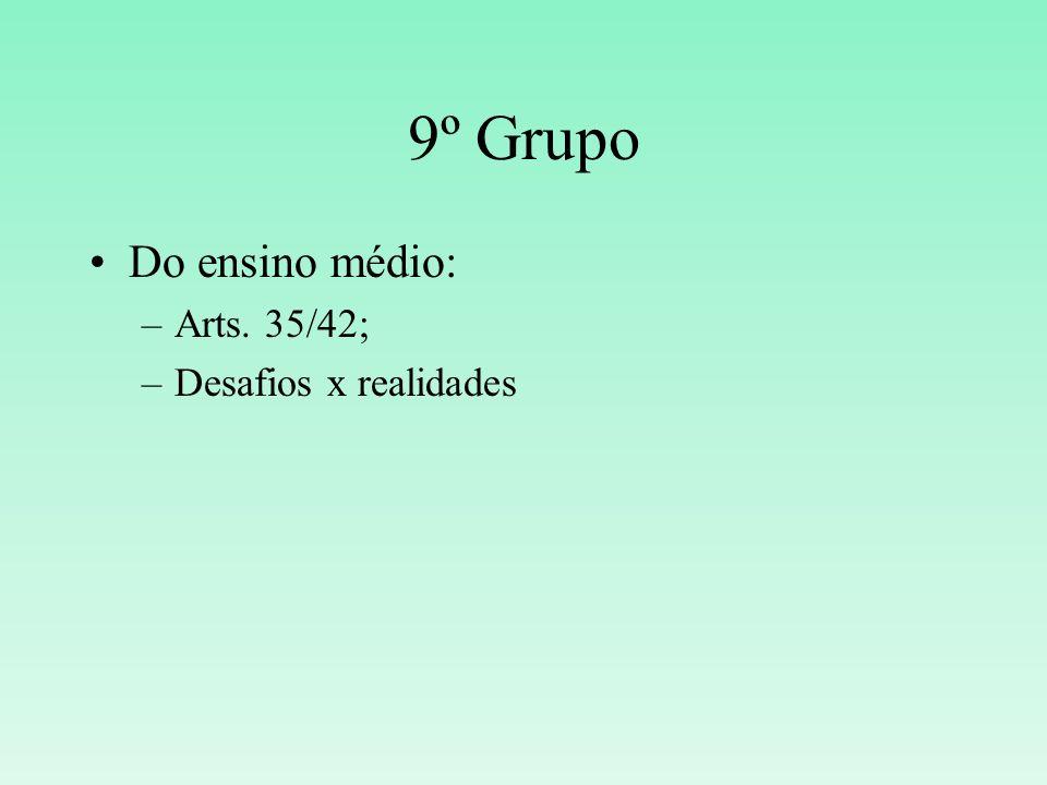 9º Grupo Do ensino médio: –Arts. 35/42; –Desafios x realidades