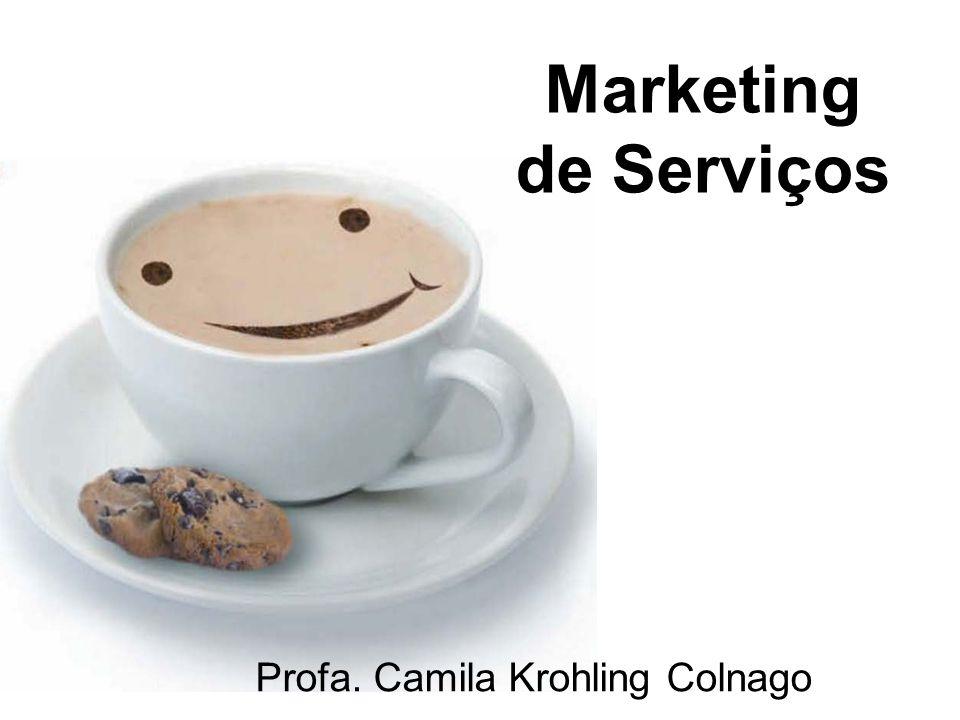 Marketing de Serviços Profa. Camila Krohling Colnago Marketing de Serviços Profa. Camila Krohling Colnago