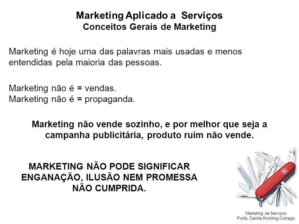 Marketing de Serviços Profa. Camila Krohling Colnago Marketing Aplicado a Serviços Conceitos Gerais de Marketing Marketing é hoje uma das palavras mai