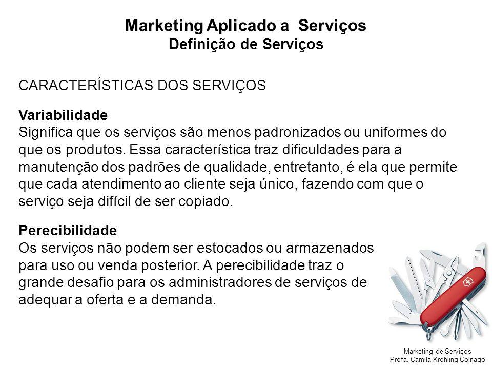 Marketing de Serviços Profa. Camila Krohling Colnago Marketing Aplicado a Serviços Definição de Serviços CARACTERÍSTICAS DOS SERVIÇOS Variabilidade Si