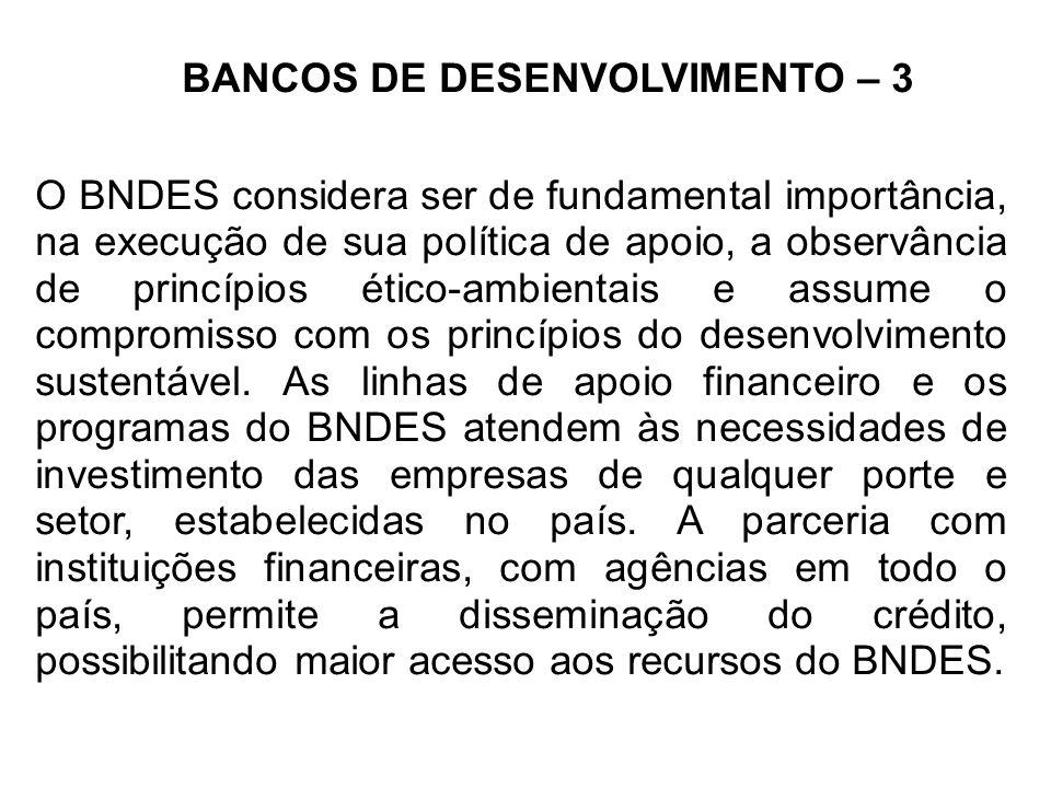 BANCOS DE DESENVOLVIMENTO – 3 O BNDES considera ser de fundamental importância, na execução de sua política de apoio, a observância de princípios étic