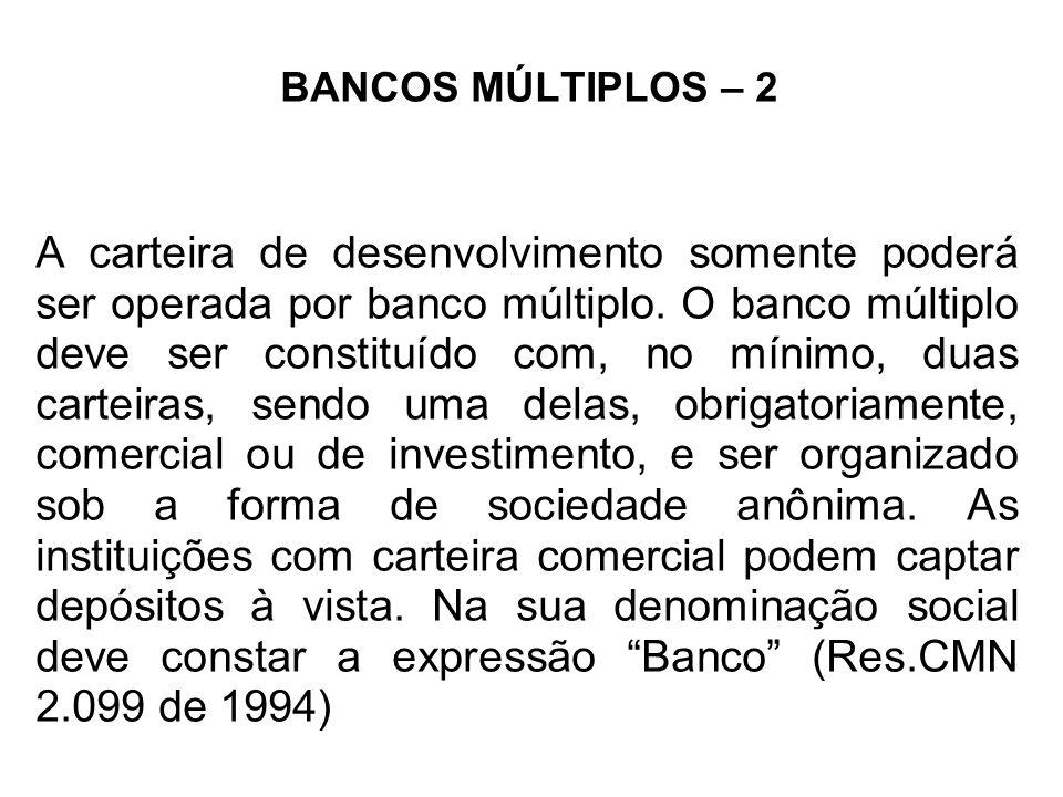 BANCOS MÚLTIPLOS – 2 A carteira de desenvolvimento somente poderá ser operada por banco múltiplo. O banco múltiplo deve ser constituído com, no mínimo