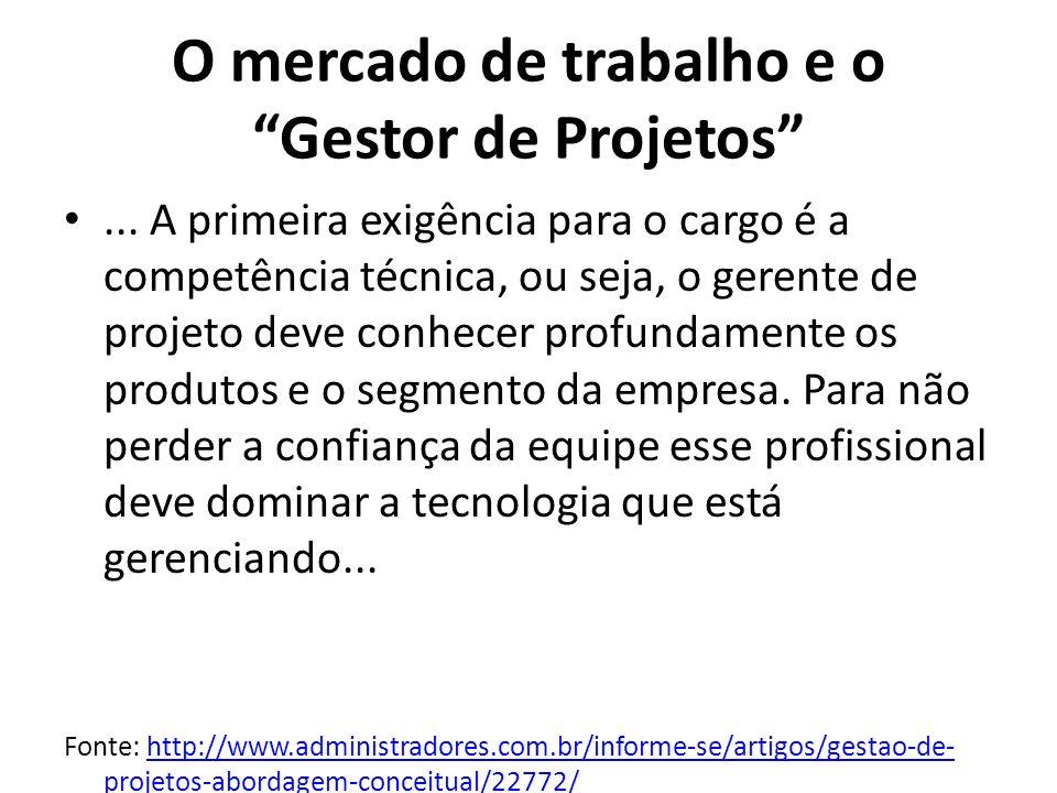 O mercado de trabalho e o Gestor de Projetos... A primeira exigência para o cargo é a competência técnica, ou seja, o gerente de projeto deve conhecer