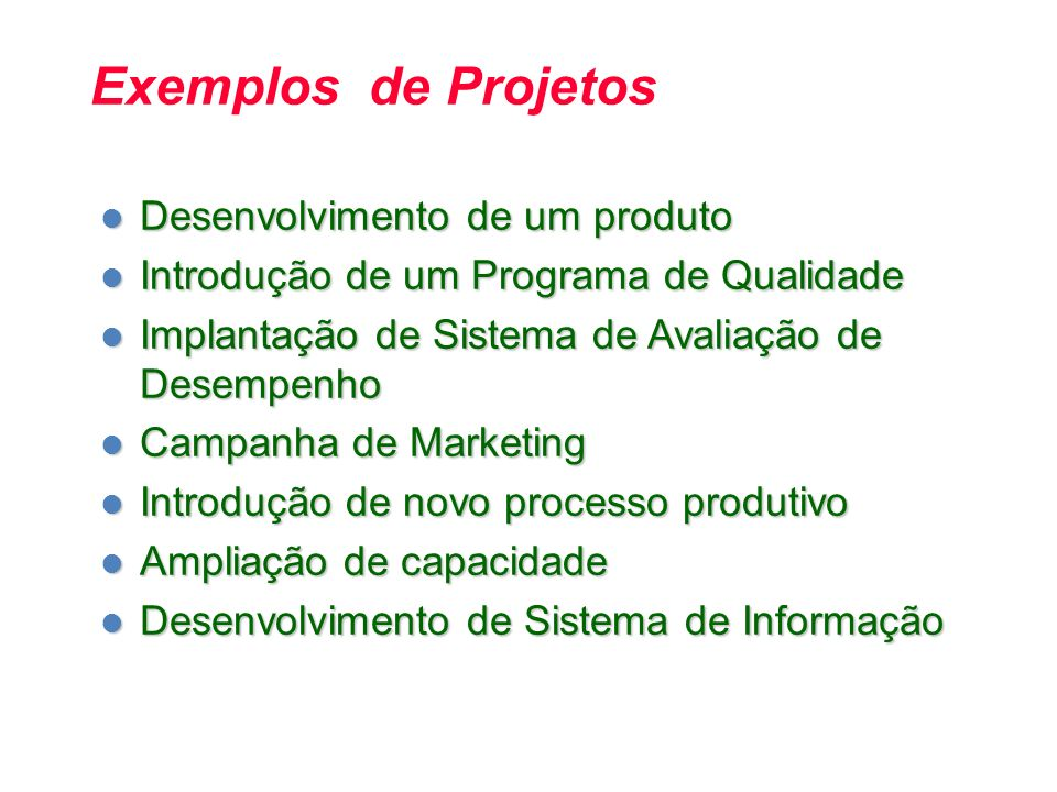 Exemplos de Projetos Desenvolvimento de um produto Desenvolvimento de um produto Introdução de um Programa de Qualidade Introdução de um Programa de Q