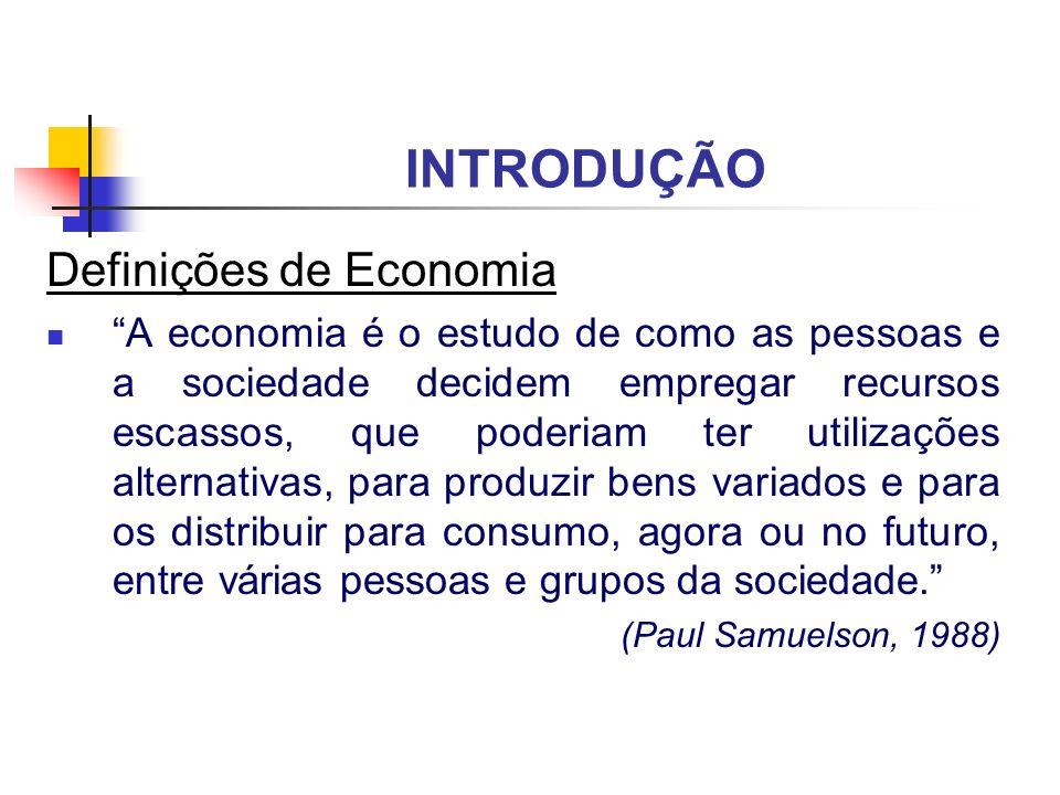 INTRODUÇÃO Definições de Economia A economia é o estudo de como as pessoas e a sociedade decidem empregar recursos escassos, que poderiam ter utilizaç