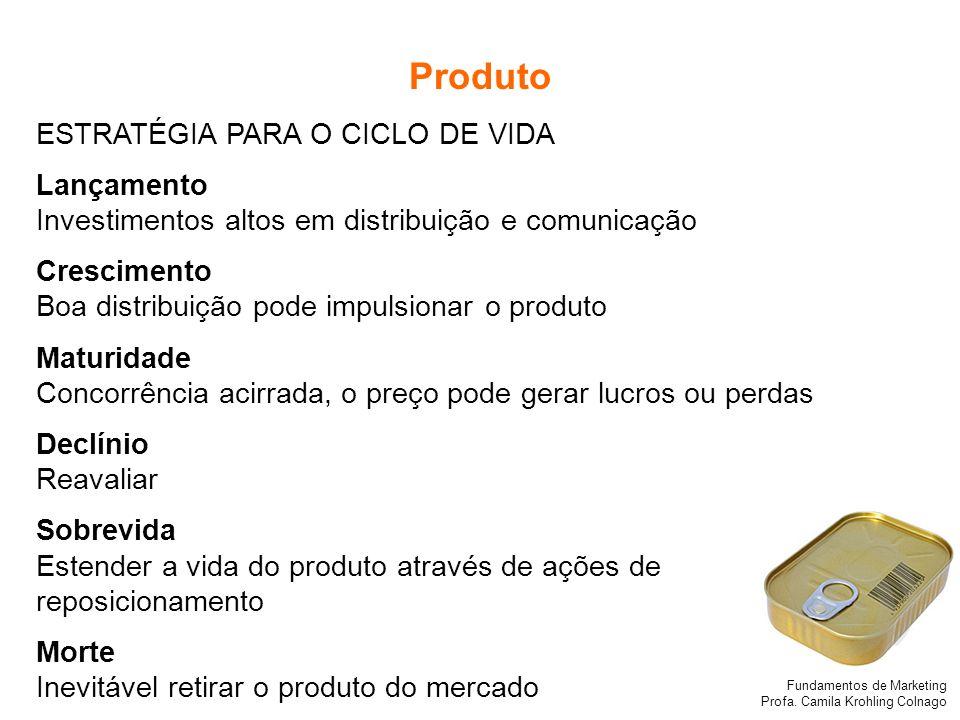 Fundamentos de Marketing Profa. Camila Krohling Colnago ESTRATÉGIA PARA O CICLO DE VIDA Lançamento Investimentos altos em distribuição e comunicação C