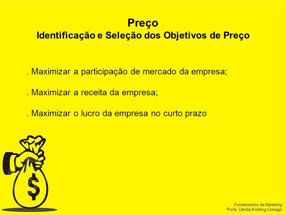 Fundamentos de Marketing Profa. Camila Krohling Colnago Fundamentos de Marketing Profa. Camila Krohling Colnago Preço Identificação e Seleção dos Obje