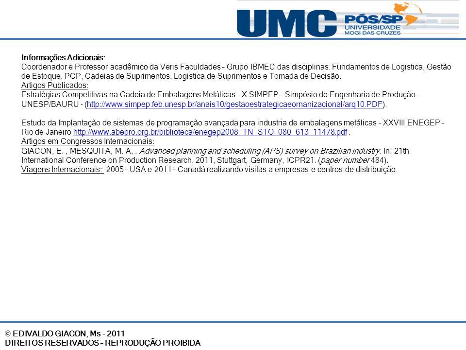 © EDIVALDO GIACON, Ms - 2011 DIREITOS RESERVADOS – REPRODUÇÃO PROIBIDA Informações Adicionais: Coordenador e Professor acadêmico da Veris Faculdades –