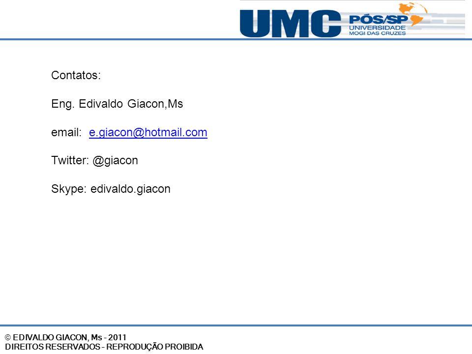 Contatos: Eng. Edivaldo Giacon,Ms email: e.giacon@hotmail.come.giacon@hotmail.com Twitter: @giacon Skype: edivaldo.giacon