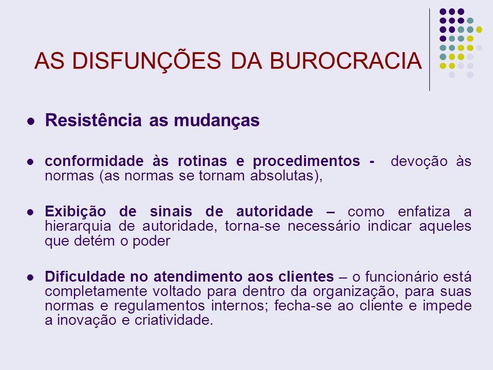 AS DISFUNÇÕES DA BUROCRACIA Resistência as mudanças conformidade às rotinas e procedimentos - devoção às normas (as normas se tornam absolutas), Exibi