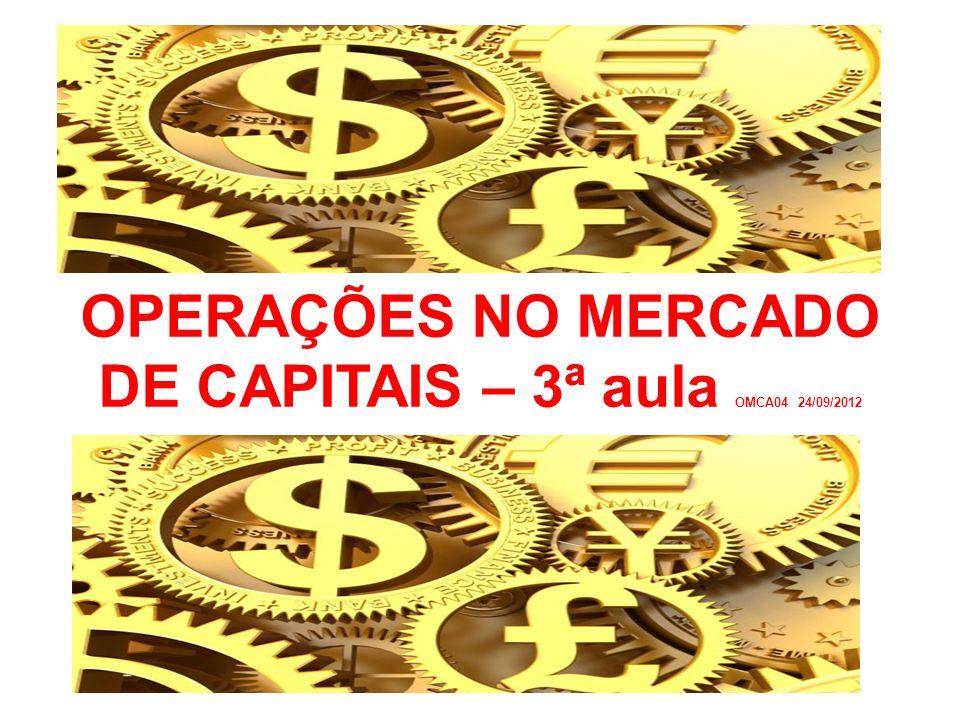 OPERAÇÕES NO MERCADO DE CAPITAIS – 3ª aula OMCA04 24/09/2012