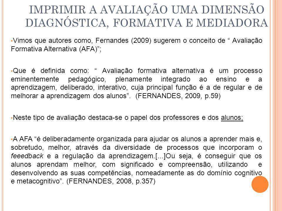 Vimos que autores como, Fernandes (2009) sugerem o conceito de Avaliação Formativa Alternativa (AFA); Que é definida como: Avaliação formativa alterna