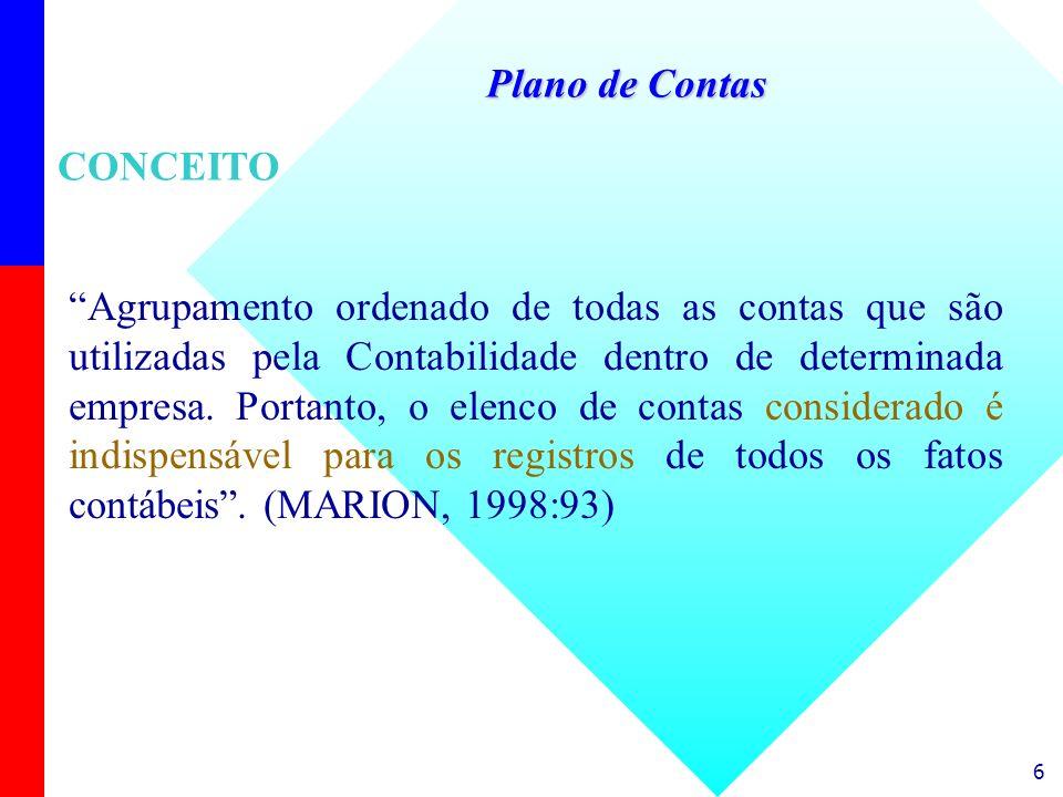 7 Cada empresa deve ter um Plano de Contas apropriado Um Plano de Contas deve conter somente as contas que serão movimentadas (no presente ou no futuro) Exemplos: Estoques (empresa Industrial / Comercial) – Conta: ICMS a Recolher IPI (empresa Industrial) - Conta: IPI a Recolher ISS (empresa de Serviços) - Conta : ISS a Recolher Plano de Contas CONCEITO