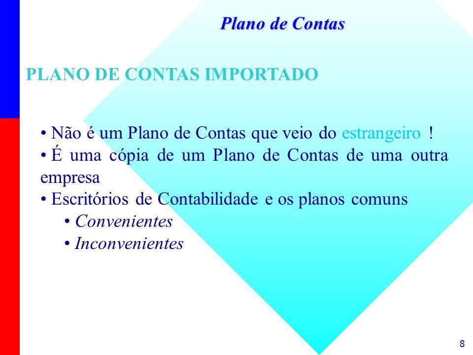 8 Não é um Plano de Contas que veio do estrangeiro ! É uma cópia de um Plano de Contas de uma outra empresa Escritórios de Contabilidade e os planos c