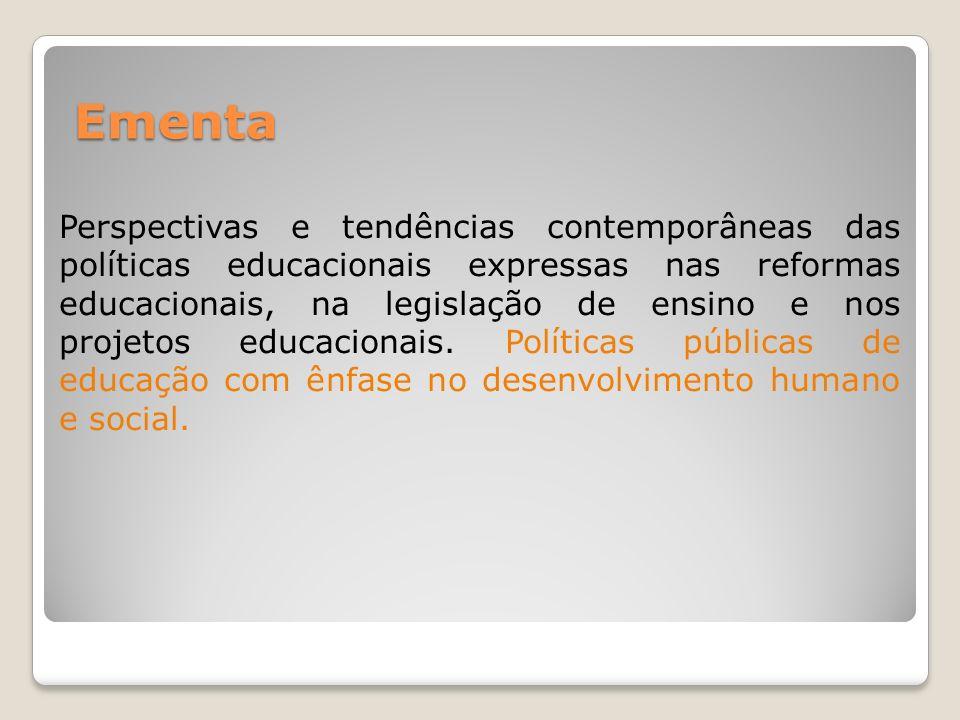 Ementa Perspectivas e tendências contemporâneas das políticas educacionais expressas nas reformas educacionais, na legislação de ensino e nos projetos