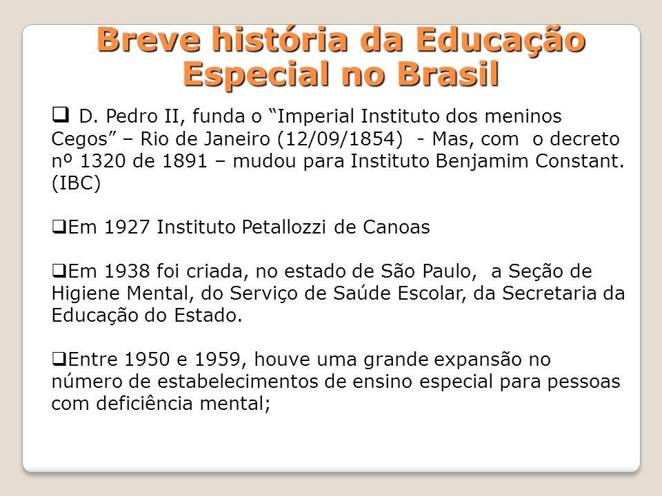 Breve história da Educação Especial no Brasil D. Pedro II, funda o Imperial Instituto dos meninos Cegos – Rio de Janeiro (12/09/1854) - Mas, com o dec