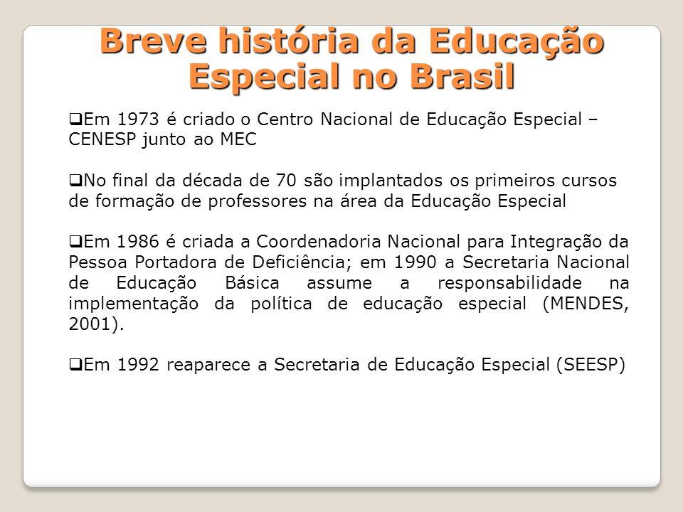 Em 1973 é criado o Centro Nacional de Educação Especial – CENESP junto ao MEC No final da década de 70 são implantados os primeiros cursos de formação