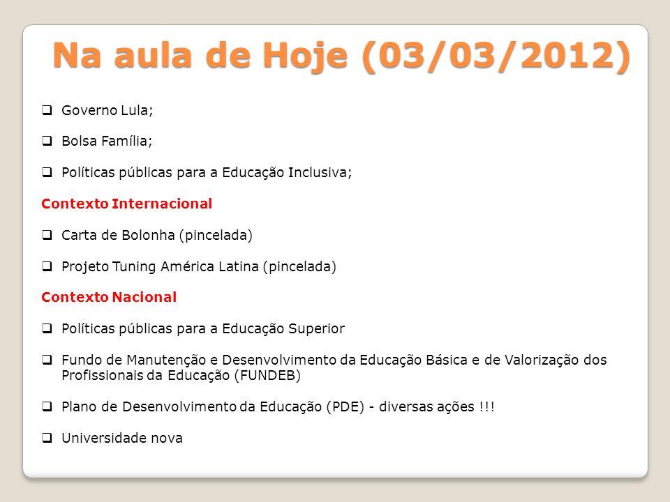 Na aula de Hoje (03/03/2012) Governo Lula; Bolsa Família; Políticas públicas para a Educação Inclusiva; Contexto Internacional Carta de Bolonha (pince