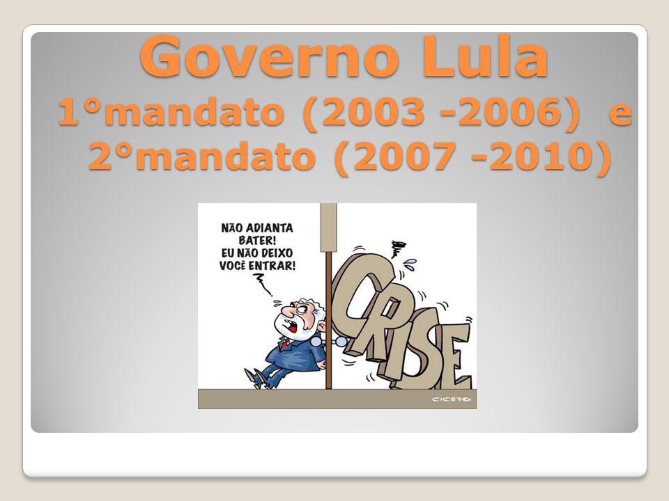 Governo Lula 1°mandato (2003 -2006) e 2°mandato (2007 -2010)