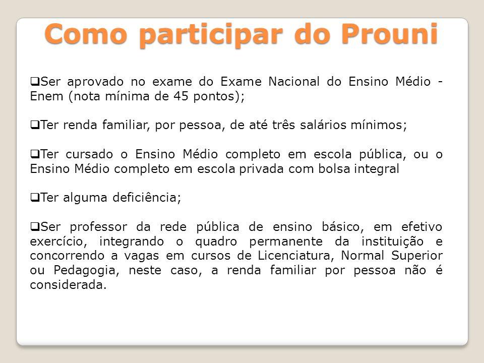 Como participar do Prouni Ser aprovado no exame do Exame Nacional do Ensino Médio - Enem (nota mínima de 45 pontos); Ter renda familiar, por pessoa, d