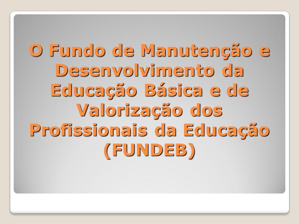 O Fundo de Manutenção e Desenvolvimento da Educação Básica e de Valorização dos Profissionais da Educação (FUNDEB)