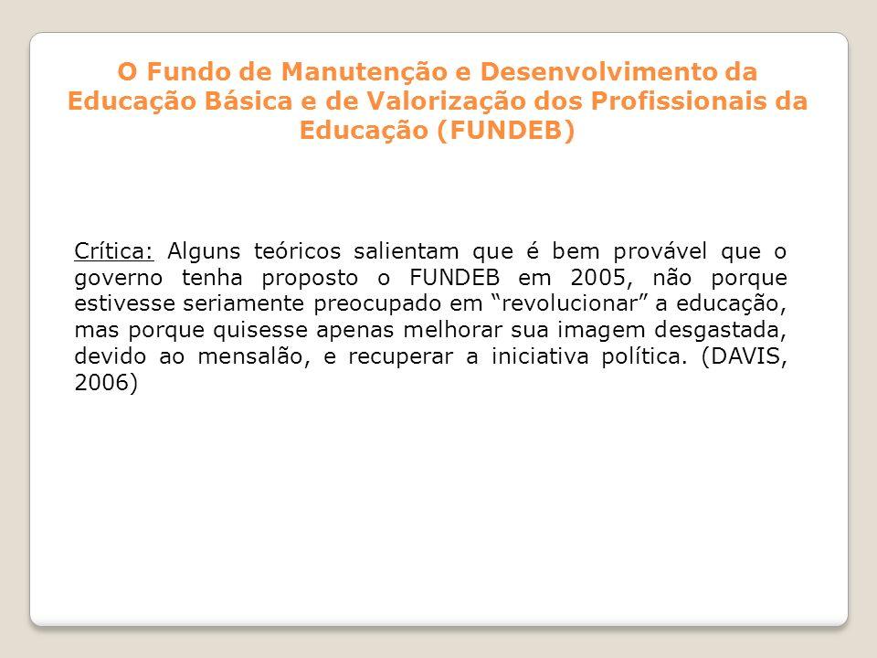 O Fundo de Manutenção e Desenvolvimento da Educação Básica e de Valorização dos Profissionais da Educação (FUNDEB) Crítica: Alguns teóricos salientam