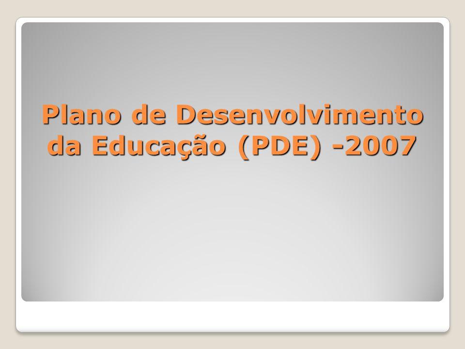Plano de Desenvolvimento da Educação (PDE) -2007