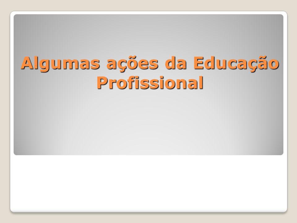 Algumas ações da Educação Profissional