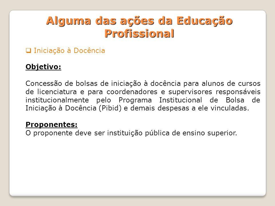 Iniciação à Docência Objetivo: Concessão de bolsas de iniciação à docência para alunos de cursos de licenciatura e para coordenadores e supervisores r