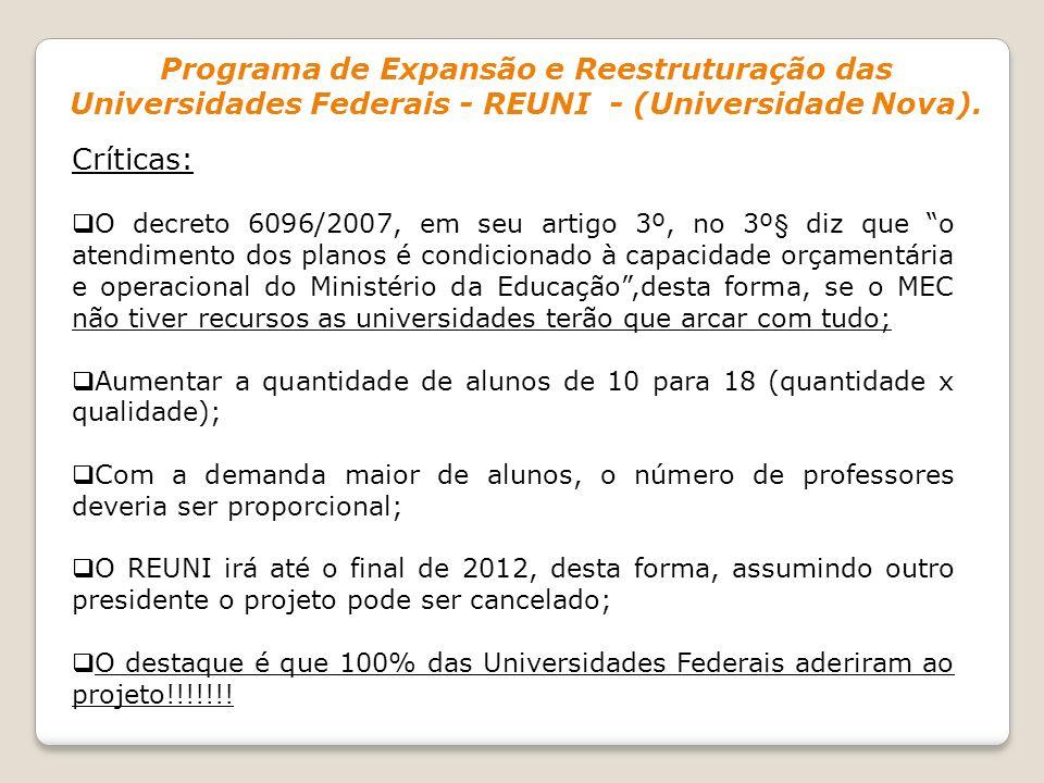 Críticas: O decreto 6096/2007, em seu artigo 3º, no 3º§ diz que o atendimento dos planos é condicionado à capacidade orçamentária e operacional do Min