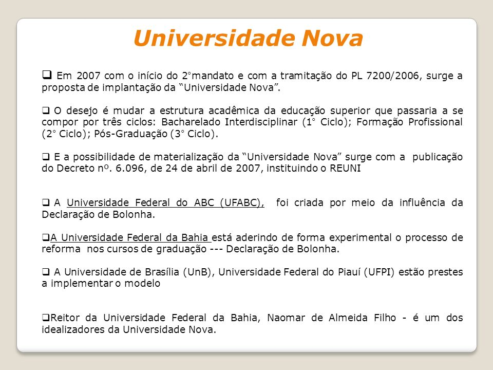 Universidade Nova Em 2007 com o início do 2°mandato e com a tramitação do PL 7200/2006, surge a proposta de implantação da Universidade Nova. O desejo