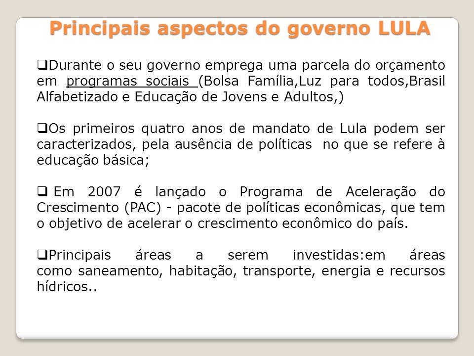 Principais aspectos do governo LULA Durante o seu governo emprega uma parcela do orçamento em programas sociais (Bolsa Família,Luz para todos,Brasil A