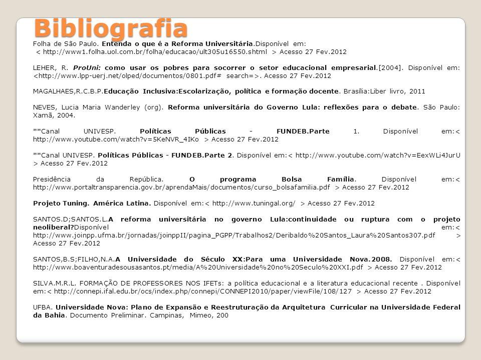 Folha de São Paulo. Entenda o que é a Reforma Universitária.Disponível em: Acesso 27 Fev.2012 LEHER, R. ProUni: como usar os pobres para socorrer o se